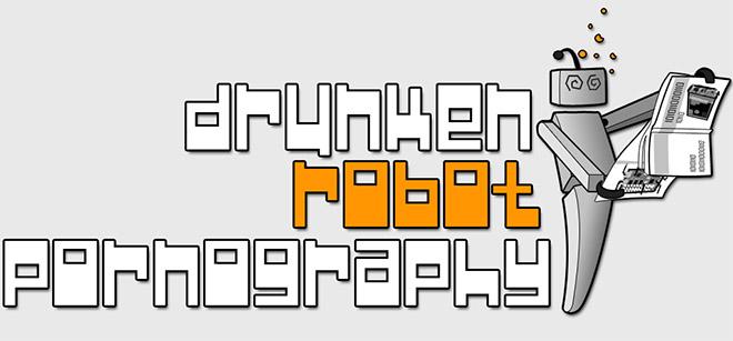 Drunken Robot Pornography v11.04.2016 - полная версия