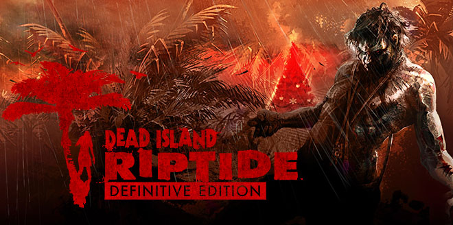 Dead Island: Riptide - Definitive Edition – торрент