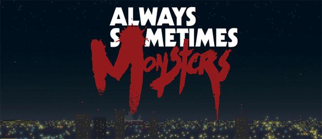 Always Sometimes Monsters v1.26 - полная версия