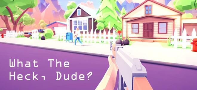 What The Heck, Dude? v1.0 - полная версия