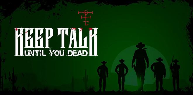Keep Talk Until You Dead v06.05.2021 - торрент